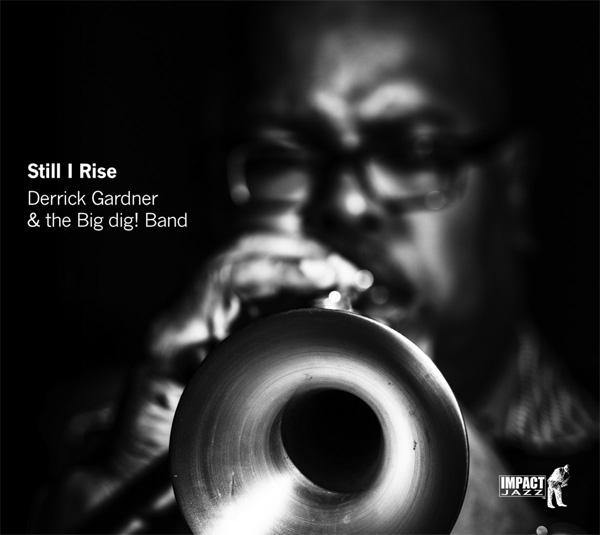 CD cover: Derrick Gardner & the Big dig! Band · Still I Rise